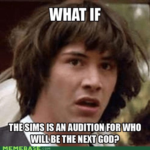 conspiracy keanu,god,Sims,video games