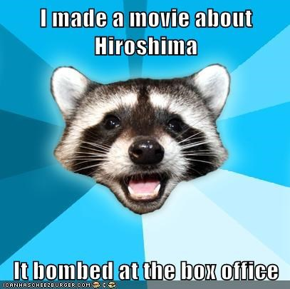 bomb,box office,hiroshima,Lame Pun Coon,Movie,thats-offensive