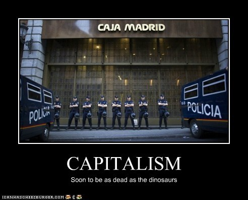 CAPITALISM Soon to be as dead as the dinosaurs