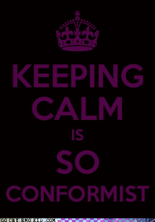 conformist,emolulz,keep calm and carry on