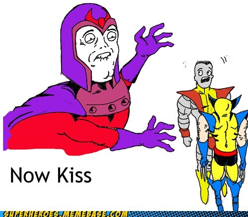 colossus,mageneto,now kiss,Super-Lols,wolverine