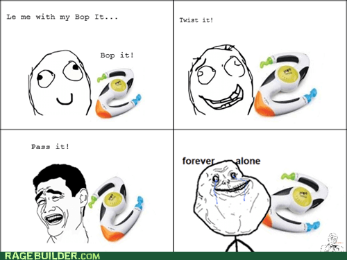 bop it forever alone pass it Rage Comics - 6229462016