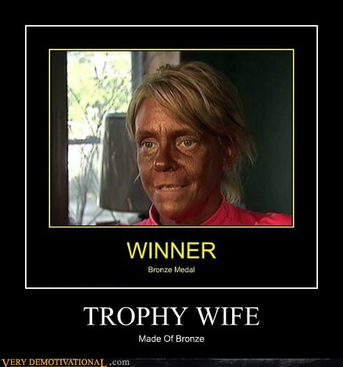 bronze,eww,hilarious,tan,trophy wife