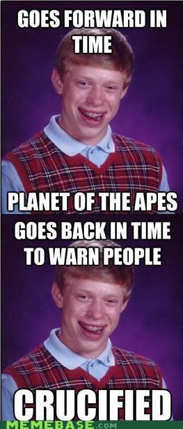 bad luck brian,crucifixion,Memes,monty python,Planet of the Apes,time travel