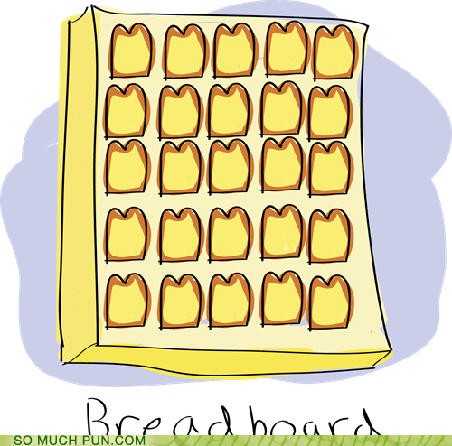 board,bread,breadboard,computers,double meaning,literalism