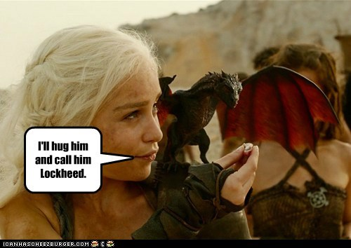 Daenerys Targaryen,dragon,Emilia Clarke,Game of Thrones,hug,i will call him george,Lockheed Martin,weapons