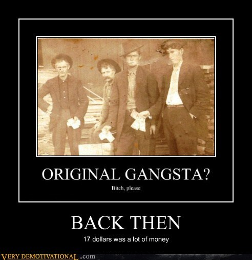 17 dollars back then gangsta hilarious - 6232202240