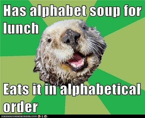 alphabet alphabet soup lunch Memes ocd OCD Otter order otters soup - 6232848640