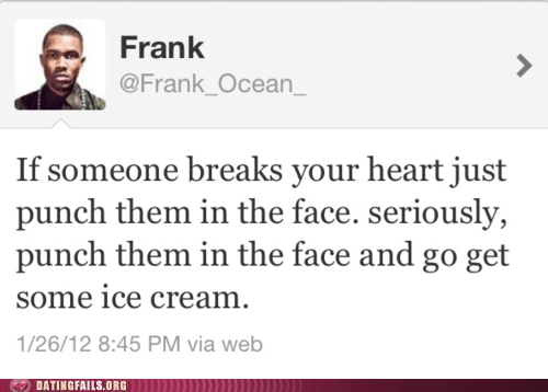 broken heart,frank ocean,ice cream,punch them in the face