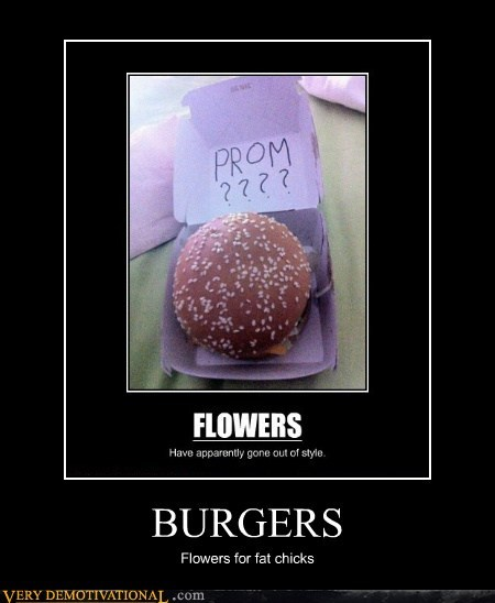 BURGERS Flowers for fat chicks