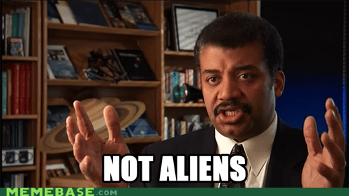 Aliens ancient aliens Neil deGrasse Tyson nope Professors rational - 6233553408