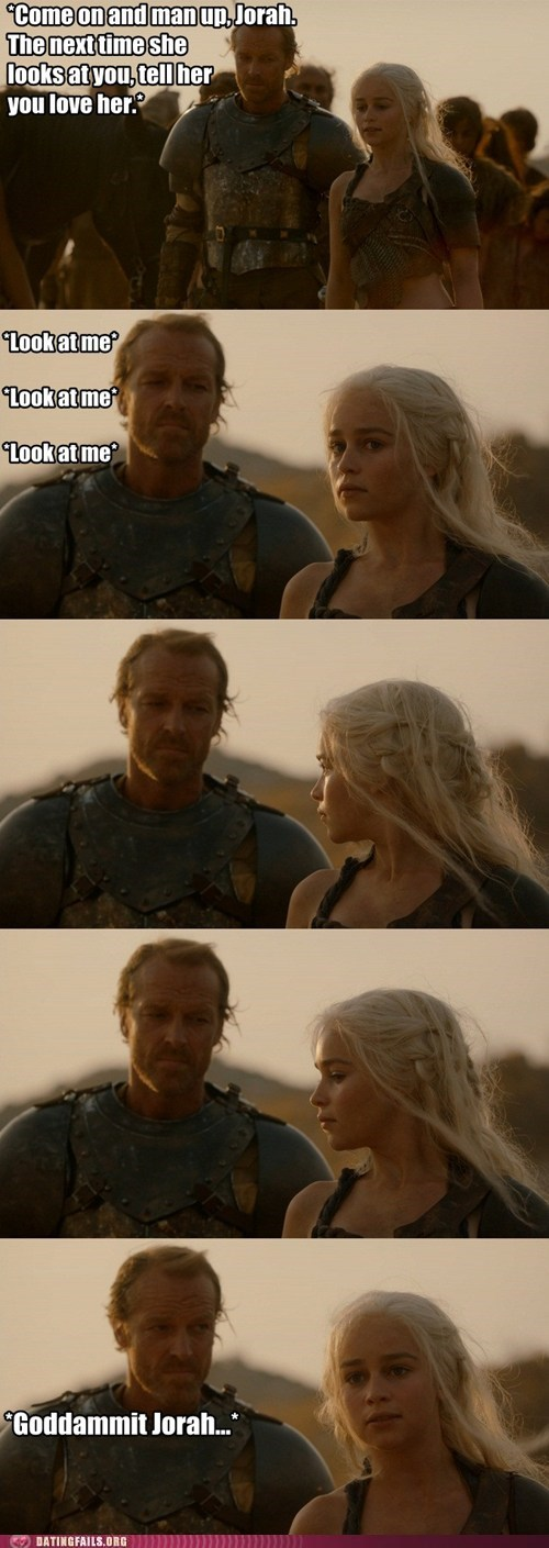Daenerys Targaryen,dating fails,Game of Thrones,jorah mormont,JorahZoned