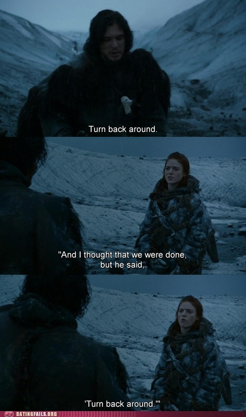 Game of Thrones Jon Snow turn back around ygritte