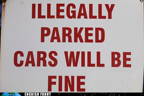 fine,funny sign,illegally parked,illegally parked cars wil,illegally parked cars will be fine,parking fine,parking violation,sign