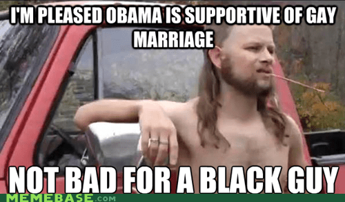 gay marriage obama racism redneck randal right - 6235939328