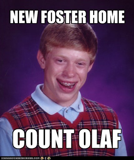 bad luck brian,foster,Memes,olaf,orphan,unfortunate series of eve,unfortunate series of events
