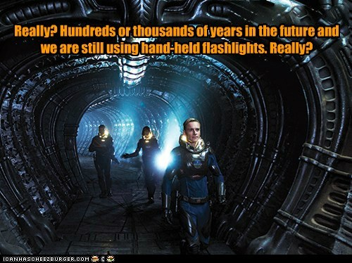 Really? Hundreds or thousands of years in the future and we are still using hand-held flashlights. Really?