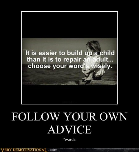 FOLLOW YOUR OWN ADVICE *words