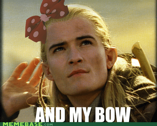and my bow,axe,legolas,Lord of the Rings,Memes,puns