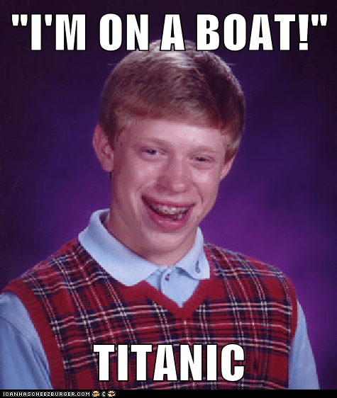 bad luck brian cruise im-on-a-boat Memes speed titanic - 6238296832