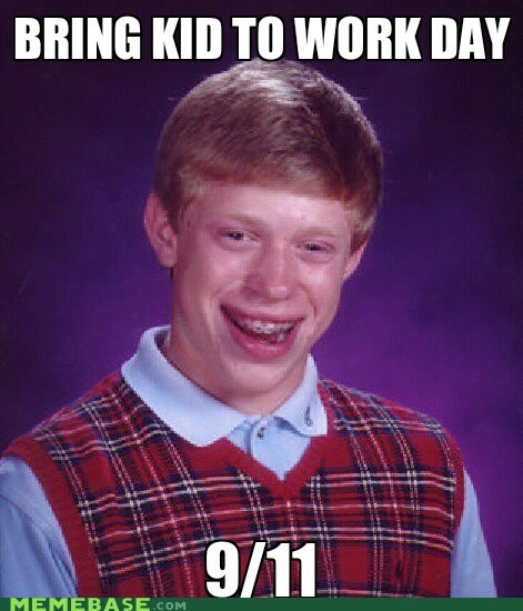 911,bad luck brian,kid to work,Memes,never forget