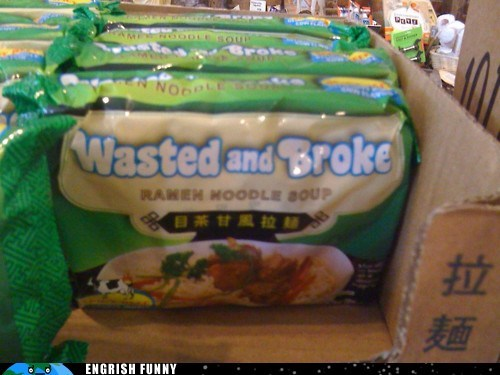 college student engrish funny g rated Hall of Fame noodles ramen ramen noodles wasted and broke