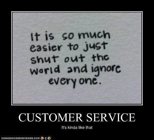 CUSTOMER SERVICE It's kinda like that