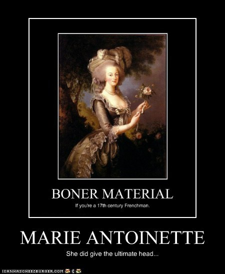 MARIE ANTOINETTE She did give the ultimate head...