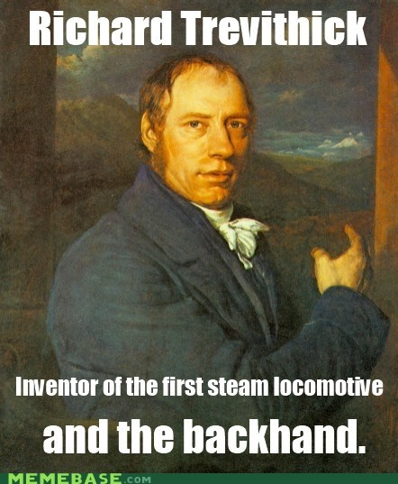 backhand,inventor,Memes,richard trevithick,train