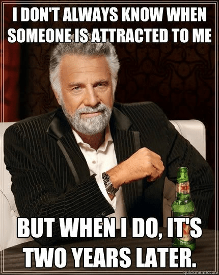 dating fails,g rated,most interesting man in t,oh good,two years later