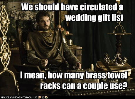 Game of Thrones,gethin anthony,gift,hindsight,list,renly baratheon,should have,towel rack,weddings