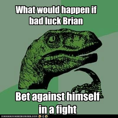 bad luck brian,bet,philosoraptor,profit
