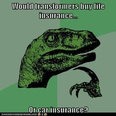 car insurance Hall of Fame life insurance machines Memes philosoraptor robots transformers - 6244102912
