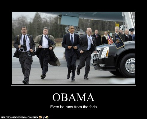 OBAMA Even he runs from the feds