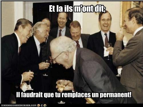 Et la ils m'ont dit; Il faudrait que tu remplaces un permanent!