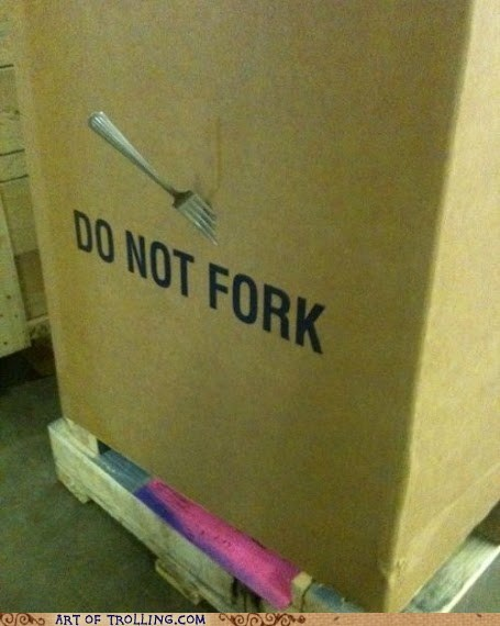 box,fork,IRL,watch out guys