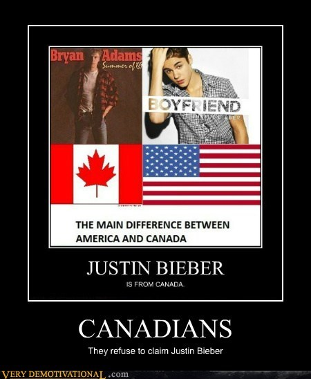 CANADIANS They refuse to claim Justin Bieber