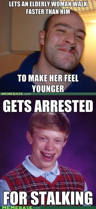 bad luck brian,elderly,Good Guy Greg,walk,woman