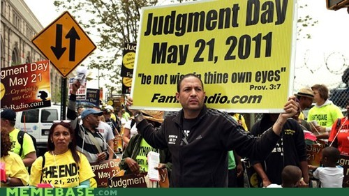2011 apocalypse end of the world judgment day may 21st Memes - 6250110208