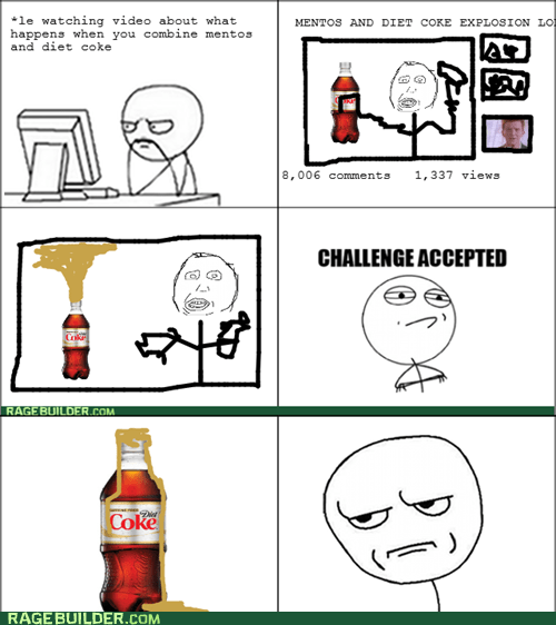 are you kidding me,Challenge Accepted,diet coke and mentos,Rage Comics