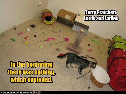 In the beginning there was nothing, which exploded. Terry Pratchett, Lords and Ladies