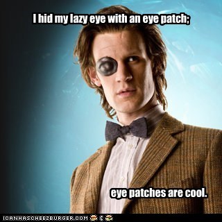 I hid my lazy eye with an eye patch; eye patches are cool.