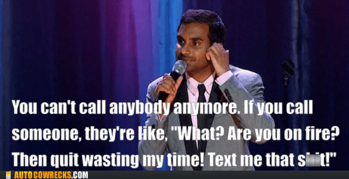 AutocoWrecks,aziz ansari,calling,g rated,outdated,texting