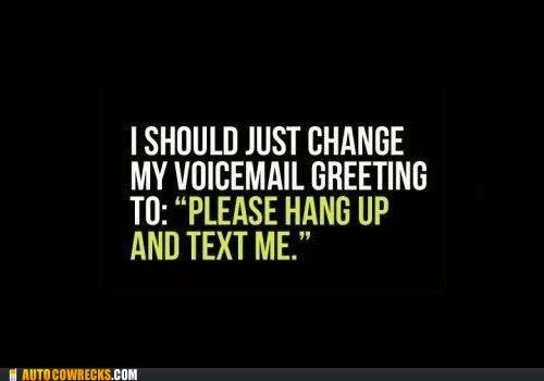 hang up,outdated,text instead,voicemail