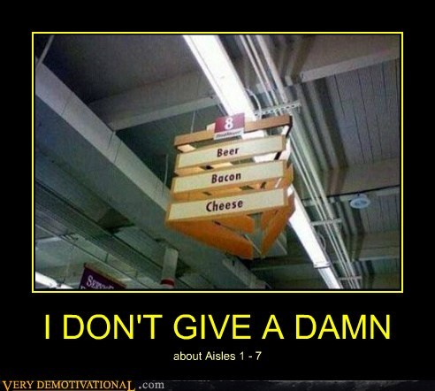 I DON'T GIVE A DAMN about Aisles 1 - 7