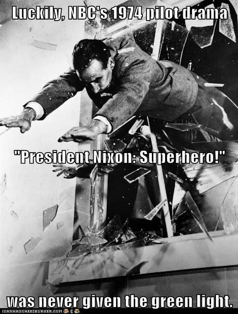 "Luckily, NBC's 1974 pilot drama ""President Nixon: Superhero!"" was never given the green light."