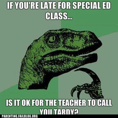 philosoraptor,special ed,tardy