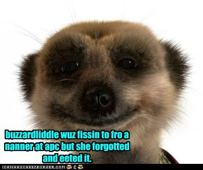wuz aimin' at apc buzzardliddle wuz fissin to fro a nanner at apc but she forgotted and eeted it.
