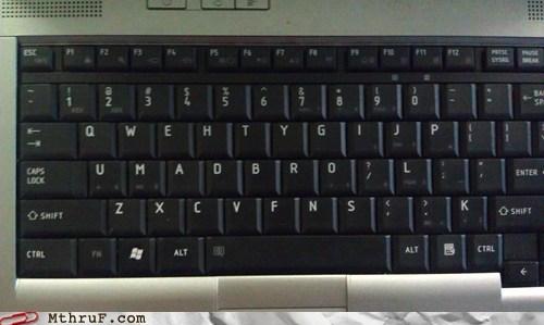 keyboard,keyboard keys,problem,trolling,u mad,u mad bro,u mad bro?