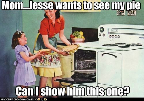 Mom...Jesse wants to see my pie Can I show him this one?